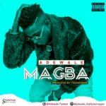 "[Song] Adewale – ""Magba"" (Prod. By Young John)"