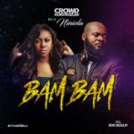 "[Song] Crowd Kontroller – ""Bam Bam"" f. Niniola"