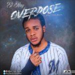 """[Song] el Ray – """"Overdose"""""""