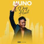 [Song] Muno – I Dey Hail