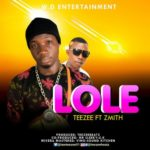 "[Song] Teezee – ""Lole"" ft. Zmith"