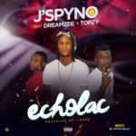 """[Song] J'spyno – """"ECHOLAC"""" ft. Dreamzee & Topzy"""