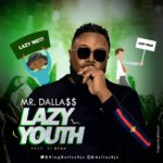"[Song] Mr Dalla$$ – ""Lazy Youths"" (Prod. By Mega)"