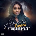 """[Song] Angel Twani – """"I Stand For Peace"""""""