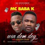 """[Song] MC Baba K – """"Wia Dem Dey"""" ft. Golden Dairy"""