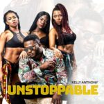 "[Audio+Video] Kelly Anthony – ""Unstoppable"""