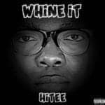 "[Song] Hitee – ""Whine It"""