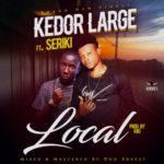 """[Song] Kedor Large – """"Local"""" ft. Seriki (Prod. By Kiki)"""