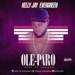 """[Song] Kelly Jay – """"Ole-Paro"""""""