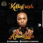 "VIDEO | AUDIO: Kellyfresh – ""Anu Ntata"""