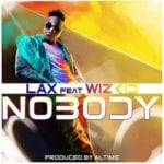 "[Song] L.A.X – ""Nobody"" ft. Wizkid"
