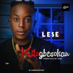 [Song] Lese – Kilogbesokan (Prod. Tefa)