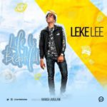 "[Song] Leke Lee – ""Life is Beautiful"" (Prod. By Mansa Jabulani)"
