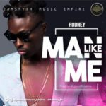 "[Song] Rodney – ""Man Like Me"""