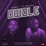 "[Song] Moec – ""Owole"" ft. Slimcase"