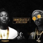 "[Lyrics] Mystro x Wizkid – ""Immediately"""