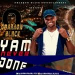 "[Song] Omarrow Black – ""Yam Never Done"""