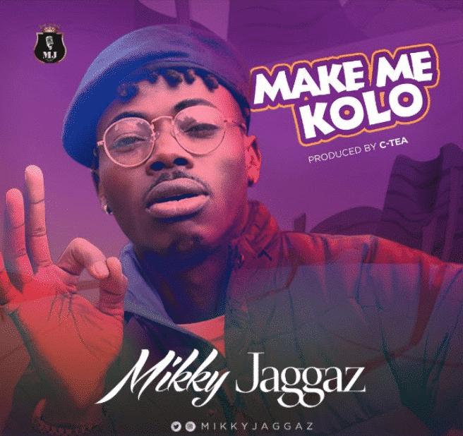 "[Song] Mikky Jaggaz – ""Make Me Kolo"" (Prod. C-Tea Beat)"