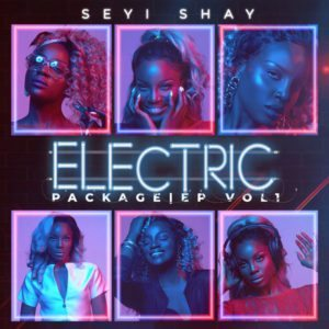 "Seyi Shay Electric Package EP 300x300 - [Lyrics] Seyi Shay – ""D Vibe"" f. DJ Tira, Anatii & Slimcase"