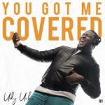 "[Song] Udy Uche – ""You Got Me Covered"""