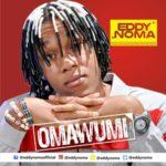 "[Audio + Video] Eddy Noma – ""Omawunmi"""