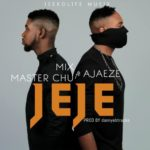 "[Song] Ajaeze x MixMaster Chu – ""Jeje"""
