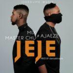 "[Song] Ajaeze x MixMaster Chu – ""Jeje"""