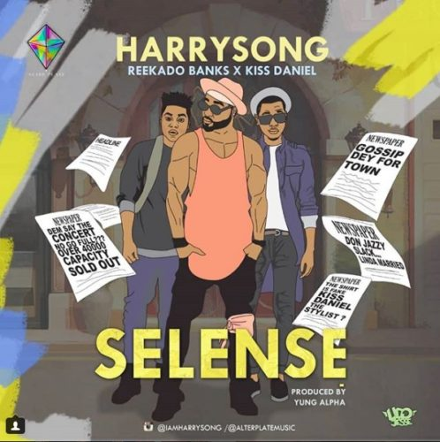 harrysong ft. kiss daniel and reekado banks - selense