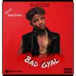 "[Song] Dupree – ""Bad Gyal"""