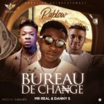 "[Song] Pablow – ""Bureau De Change"" feat. Mr Real & Danny S"