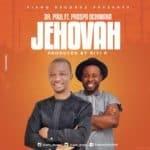 "[Song] Dr. Paul x Prospa Ochimana – ""Jehovah"""