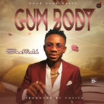 [Song] Sheffield – Gum Body (Prod. Popito)