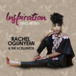"[Song] Rachel Ogunyemi & The Xcellentos – ""Inspiration"" (Dance Medley)"