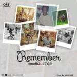 "[Lyrics] Small Doctor – ""Remember"""