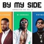"[Song] DJ Derekz – ""By My Side"" ft. Flavour & Phyno"
