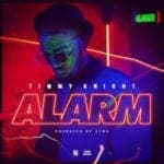"[Song] Timmy Knight – ""Alarm"""