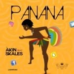 [Song] Akin – Panana ft. Skales