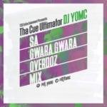 "[Mixtape] DJ YomC – ""SA Gwara Gwara Mix"""