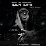 "[Song] D'Shaino – ""Your Town"""