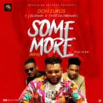 "[Song] Don Euros – ""Some More"" (Refix) ft. Ellyman X Twist Da Fireman"