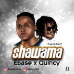 """[Song] Ebaze – """"Shawama"""" ft. Quincy (Prod By Fric P)"""