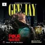 "[Song] Gee Jay – ""Pour Water"" (Prod. by Joe Blaque)"