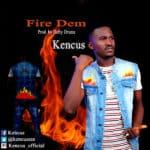 """[Song] Kencus – """"Fire Dem"""""""