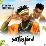 """[Song] Fyah Pan X Terry Apala – """"Satisfied"""""""