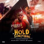 "[Song] Jaydee Agbawo – ""Hold Something"" ft. Idowest"