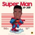 "[Song] Mr. Wills – ""Superman"" (Prod. By Vik3)"