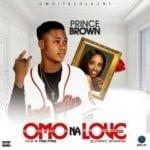 "[Song] Prince Brown – ""Omo Na Love"" (Prod. By Pitar Pypar)"
