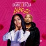 "[Song] Erigga x Dannie – ""Love Me"""