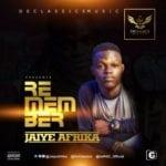"[Song] Jaiye Afrika – ""Remember""   @JaiyeAfrika"