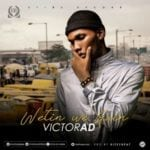 "[Lyrics] Victor AD – ""Wetin You Gain"""